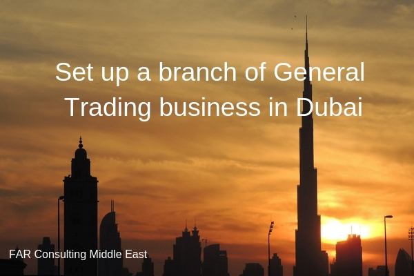 Set up a branch of General Trading business in Dubai