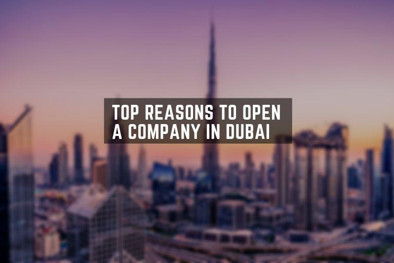 Reasons to open a company in Dubai