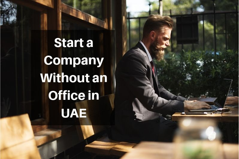 Start a Company Without an Office in UAE