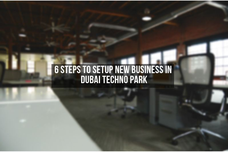steps to new business setup in dubai techno park