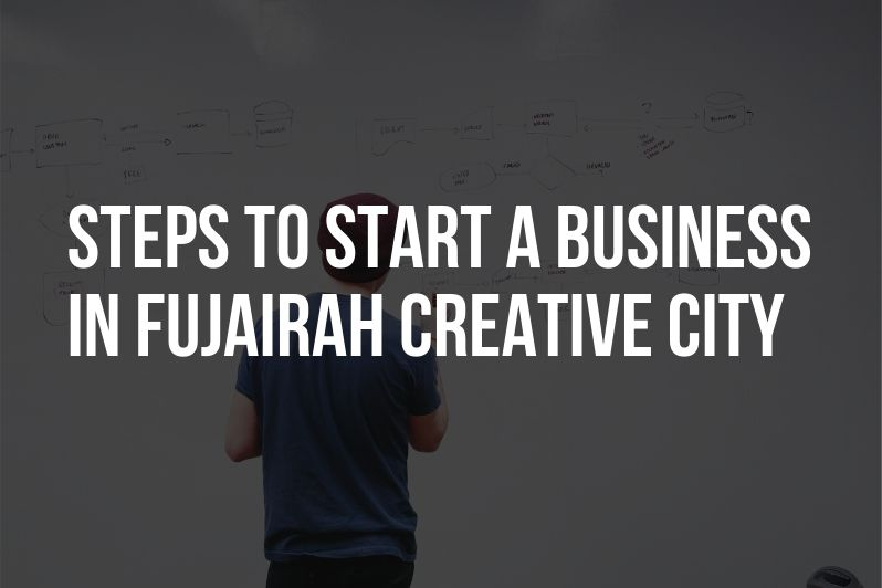 Steps to start a business in Fujairah Creative City