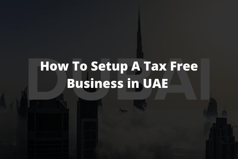 How To Setup A Tax Free Business in UAE