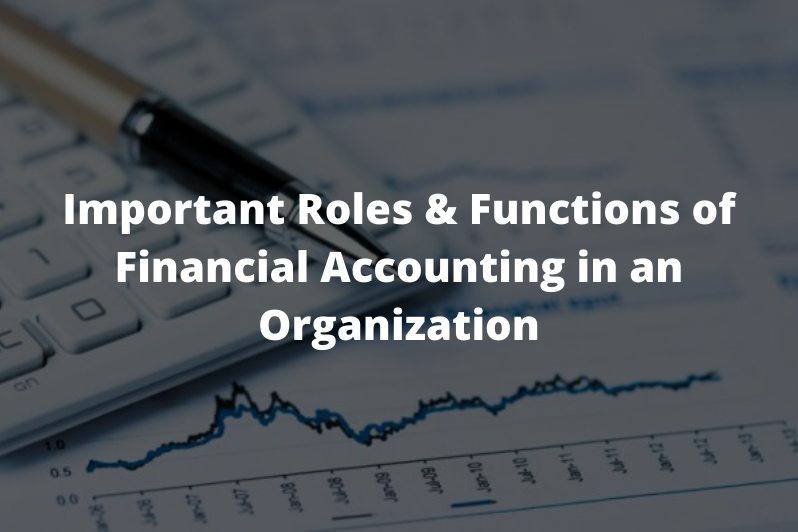 Important Roles & Functions of Financial Accounting in an Organization