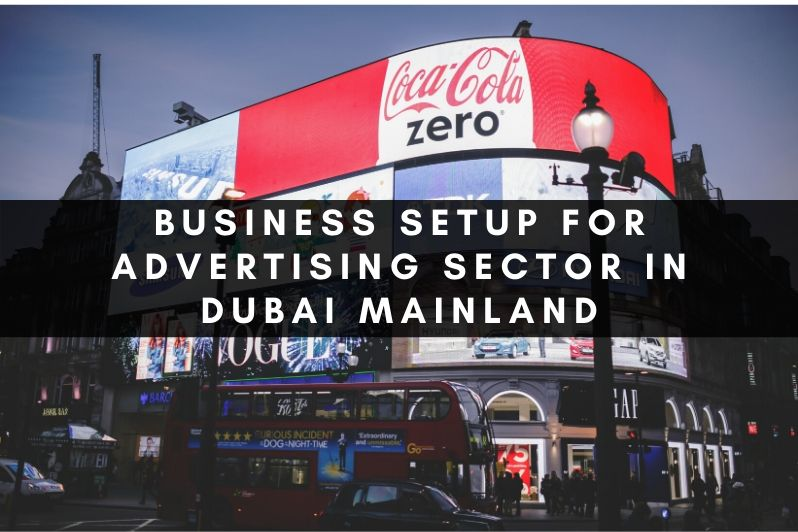 Understanding Business Setup for Advertising sector in Dubai mainland