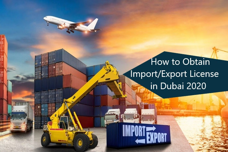 How to Obtain an Import/Export License in Dubai 2020?