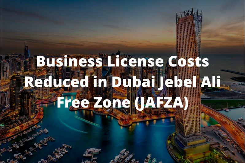 Business-License-Costs-Reduced-in-Dubai-Jebel-Ali-Free-Zone-JAFZA