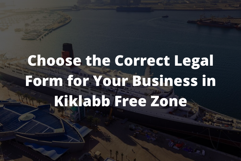 Choose-the-Correct-Legal-Form-for-Your-Business-in-Kiklabb-Free-Zone