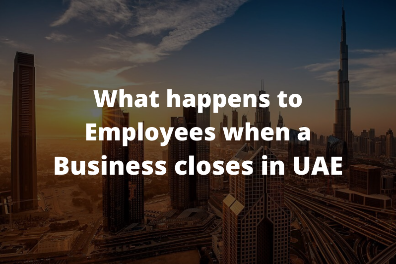 What-happens-to-employees-when-a-business-closes-in-UAE