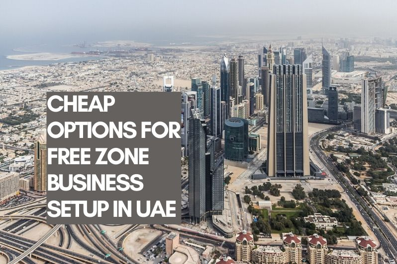 Cheap Options for Free Zone Business Setup in UAE