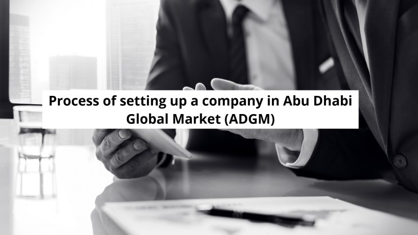 Process of setting up a company in Abu Dhabi Global Market (ADGM)